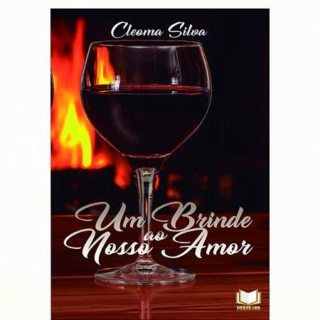 Um Brinde Ao Nosso Amor por Cleoma Silva