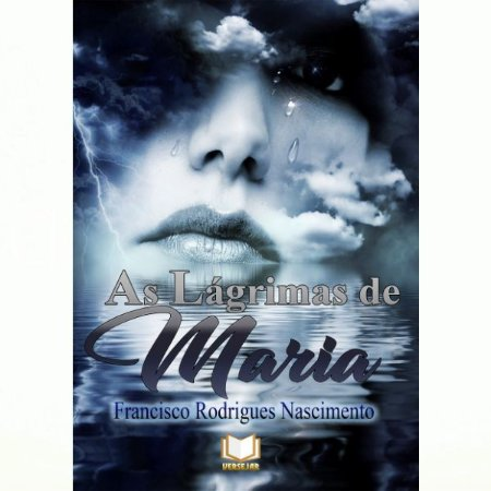 As Lagrimas de Maria por Francisco Rodrigues Nascimento