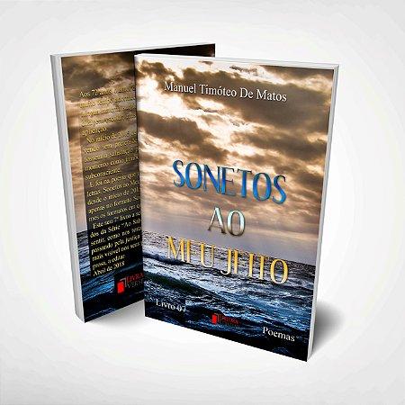 Sonetos Ao Meu Jeito por Manuel Timóteo de Matos