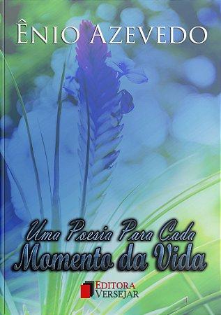 Uma Poesia Para Cada Momento da Vida | Ênio Azevedo