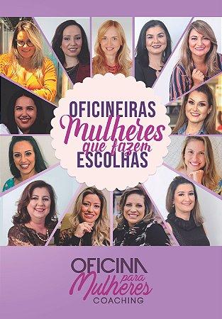 PRÉ-VENDA - EMPREENDEDORISMO FEMININO - OFICINEIRAS MULHERES QUE FAZEM ESCOLHAS