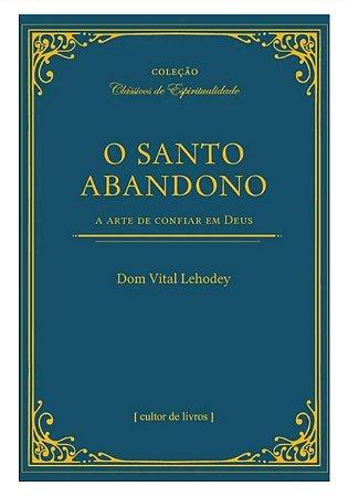 O Santo Abandono - A arte de confiar em Deus (8289)