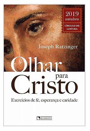 Olhar para Cristo - Exercícios de Fé, Esperança e Caridade | Joseph Ratzinger (8307)