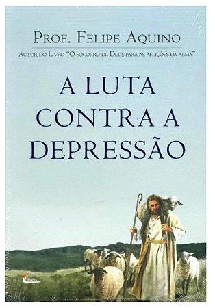 A Luta contra a depressão - Prof. Felipe Aquino (1412)