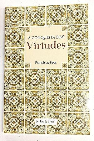 A Conquista das Virtudes - Francisco Faus (5585)