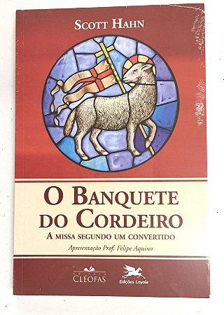 O Banquete do Cordeiro  - A Missa segundo um Convertido - Scott Hahn (4054)