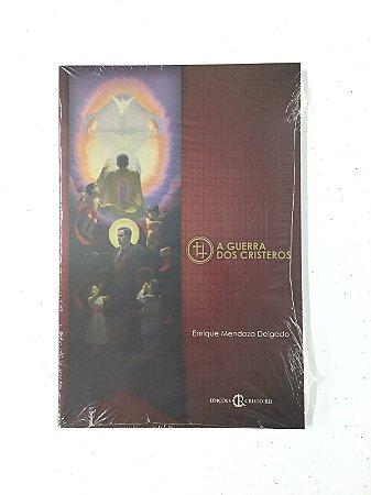 A Guerra dos Cristeros - Enrique Mendonza Delgado