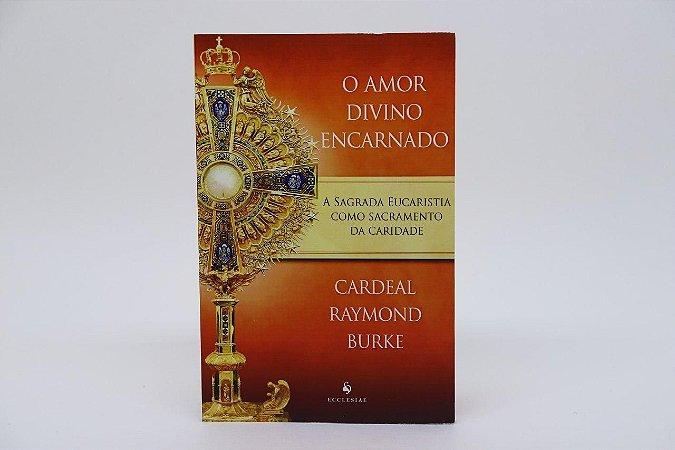 O amor divino encarnado - a sagrada Eucaristia com sacramento da caridade