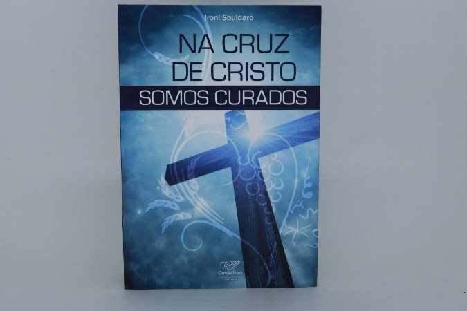Na cruz de Cristo somos curados - Ironi Spuldaro