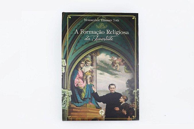 A formação religiosa da juventude - Monsenhor Tihamer Toth (8081)