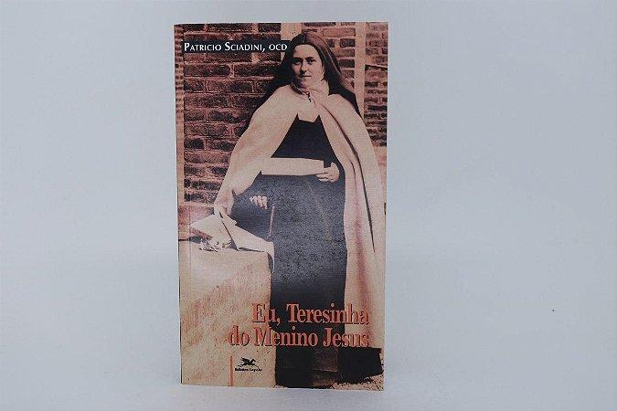 Eu, Teresinha do Menino Jesus - Patricio Sciadini, OCD