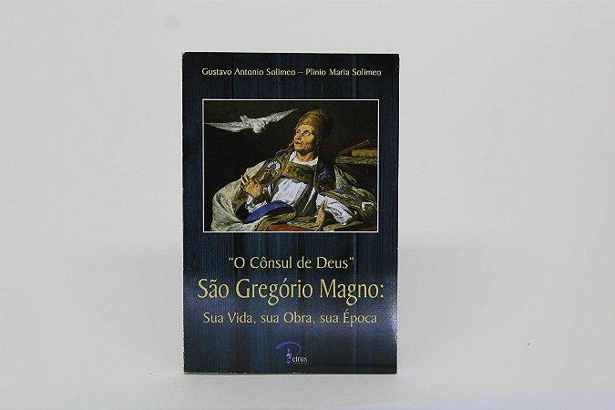 """São Gregório Magno: Sua vida, sua obra, sua época - """"O Cônsul de Deus"""""""