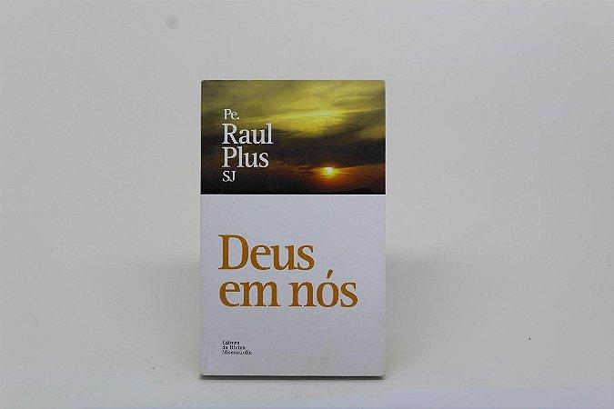 Deus em nós - Pe. Raul Plus SJ