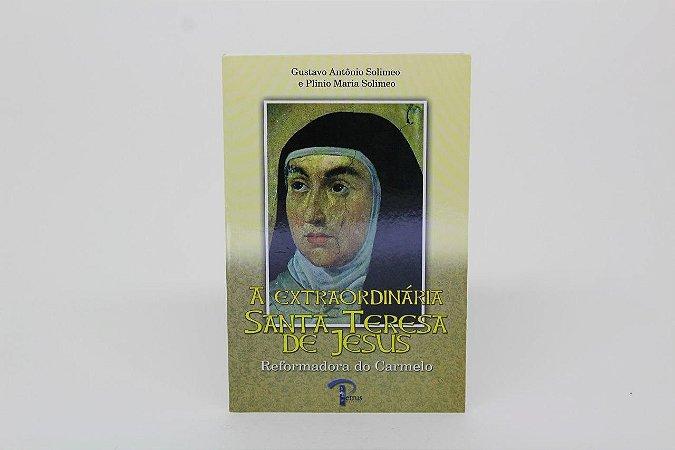 A Extraordinária Santa Teresa de Jesus - Reformadora do Carmelo (7284)