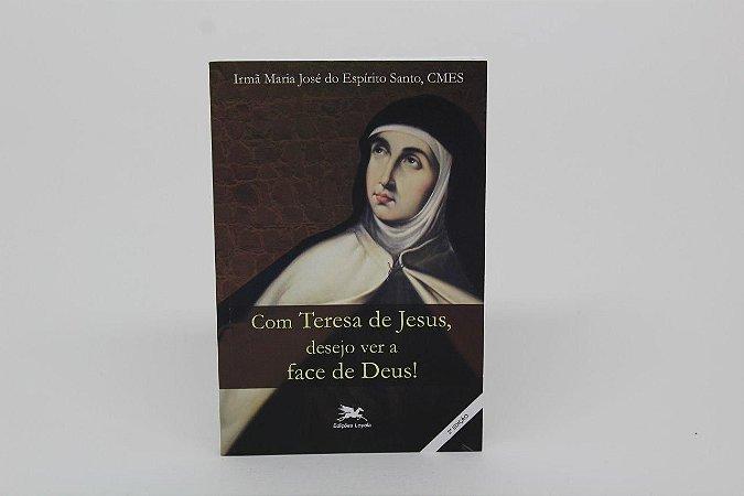 Com Teresa de Jesus desejo ver a face de Deus!