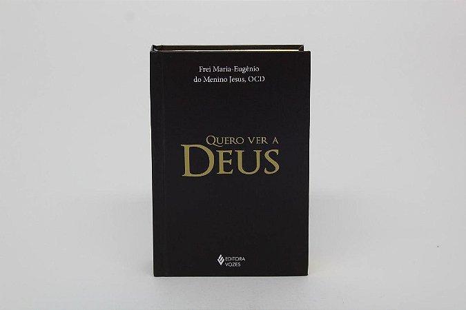 Quero ver a Deus - Frei Maria-Eugênio do Menino Jesus, OCD