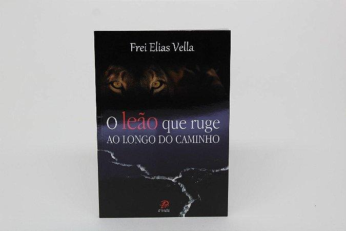 O leão que ruge ao longo do caminho - Frei Elias Vella