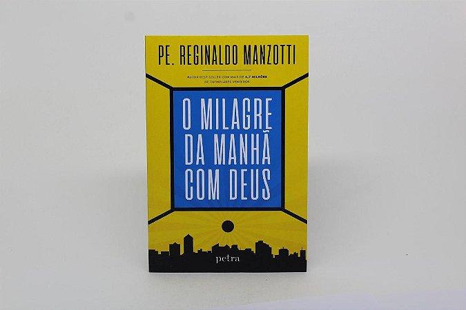 O milagre da manhã com Deus - Pe. Reginaldo Manzotti
