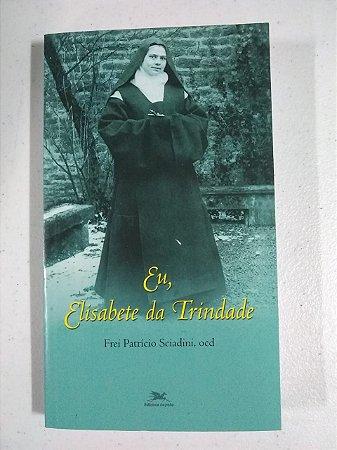Eu, Elisabete da Trindade