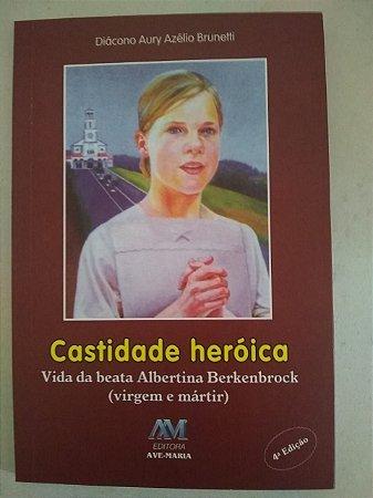 Castidade heróica - Vida da beata Albertina Berkenbrock (virgem e mártir)