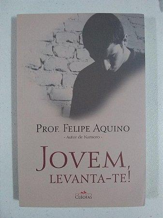 Jovem, levanta-te! - Prof. Felipe Aquino