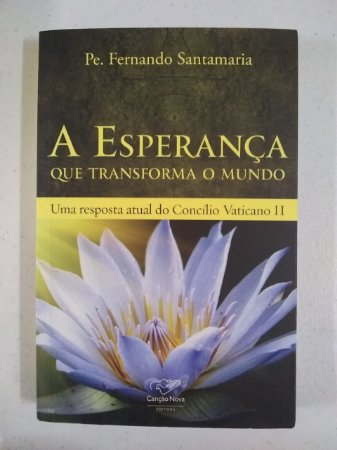 A Esperança que transforma o mundo - Uma resposta atual do Concílio Vaticano II (4825)