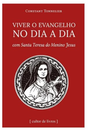 Viver o Evangelho no Dia a Dia com Santa Teresa do Menino Jesus (4922)