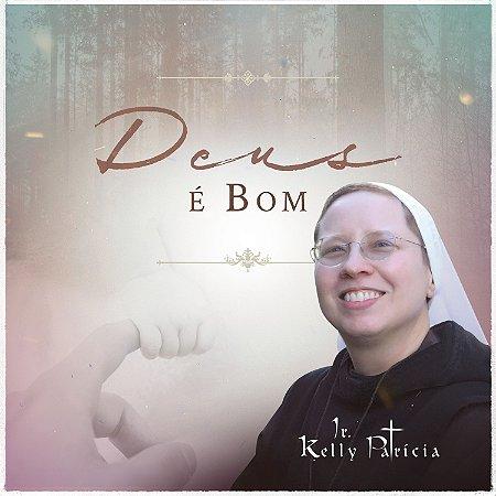 CD Deus é bom - Ir Kelly Patrícia