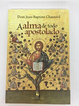 A alma de todo apostolado - Ecclesiae- 1108