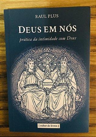 Deus em nós - prática da intimidade com Deus | Raul Plus (Cultor de Livros) (8214)
