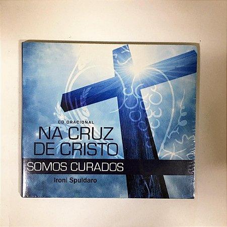 CD Oracional - Na Cruz de Cristo somos curados - Ironi Spuldaro (6187)