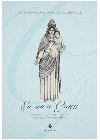 """""""Eu sou a Graça"""" - As Aparições de Nossa Senhora das Graças em Pernambuco (6572)"""