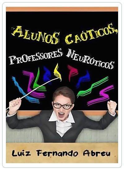 Alunos Caóticos, Professores Neuróticos (e-Book)
