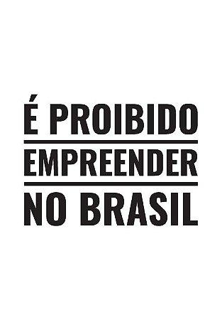 É Proibido Empreender no Brasil - Masculina