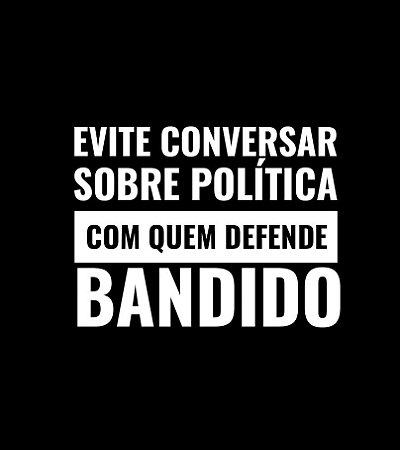 Evite conversar sobre política com quem defende bandido - Feminina