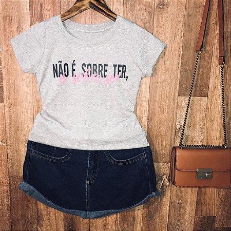 T-shirt Não é sobre ter, é sobre ser
