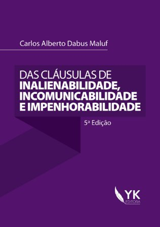 Das Cláusulas de Inalienabilidade, Incomunicabilidade e Impenhorabilidade
