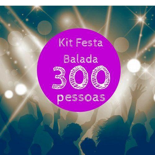 Kit festa Balada - 300 convidados