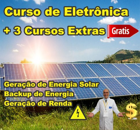 1 - Curso de Eletrônica Completo - + BONUS Curso Geração Energia Solar +  Curso Backup de Energia