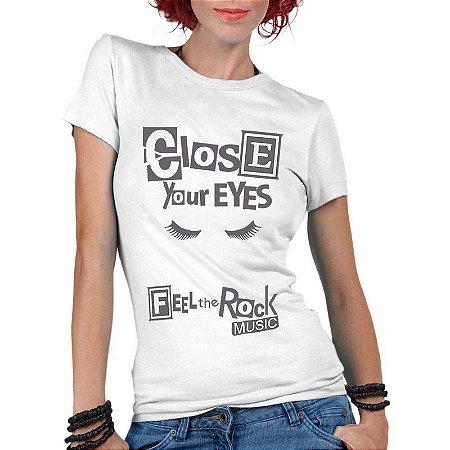 Camiseta Feminina Branca - Feche Seus Olhos e Sinta o Rock