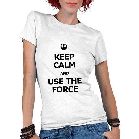 Camiseta Feminina - Star Wars Fique Calmo e Use a Força