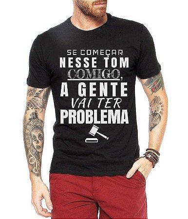 Camiseta Masculina - Se Começar Nesse Tom Comigo, A Gente Vai Ter Problema