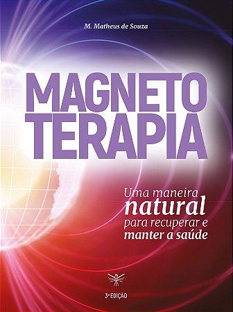 MAGNETOTERAPIA - Uma maneira natural para recuperar e manter a saúde - 3ª EDIÇÃO (M.MATHEUS DE SOUZA)