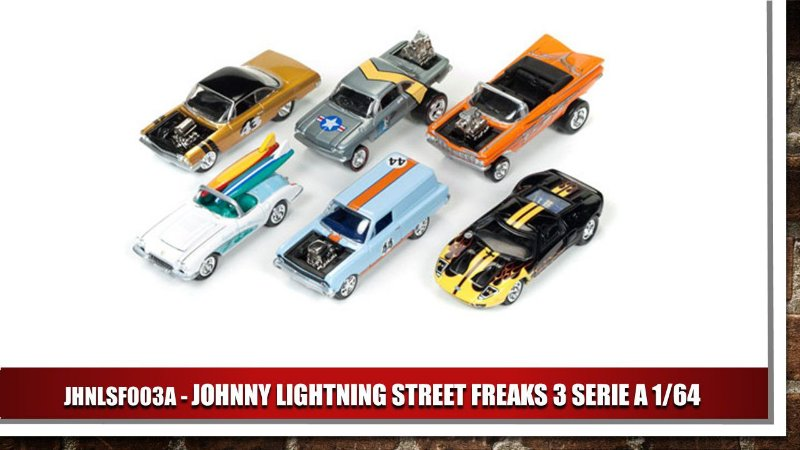 JOHNNY LIGHTNING STREET FREAKS 3 SERIE A 1/64
