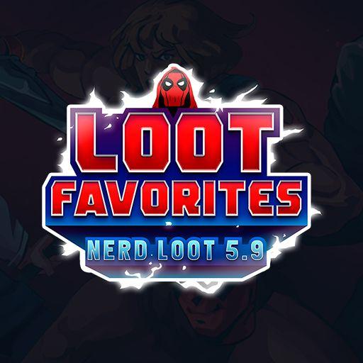 Nerd Loot 5.9 - Loot Favorites