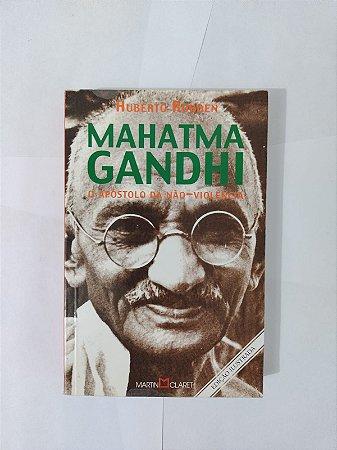Mahatma Gandhi: O Apóstolo da Não-Violência - Humberto Rohden