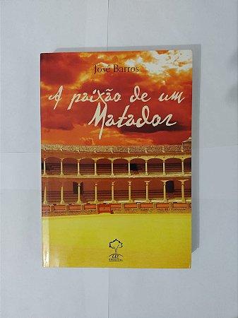 A Paixão de um Matador - José Barros
