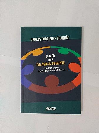 O Jogo das Palavras-Semente  e Outros Jogos para Jogar com Palavras - Carlos Rodrigues Brandão