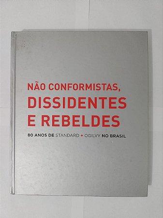 Não Conformistas, Dissidentes e Rebeldes: 80 Anos de Standard + Ogilvy no Brasil - Luiz Augusto Cama