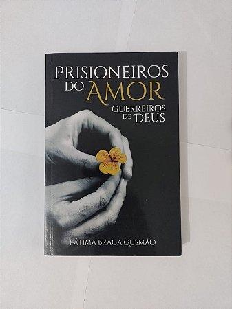 Prisioneiros do Amo: Guerreiros de Deus - Fátima Braga Gusmão